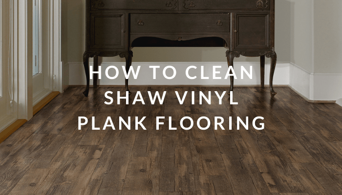 How to Clean Shaw Vinyl Plank Flooring