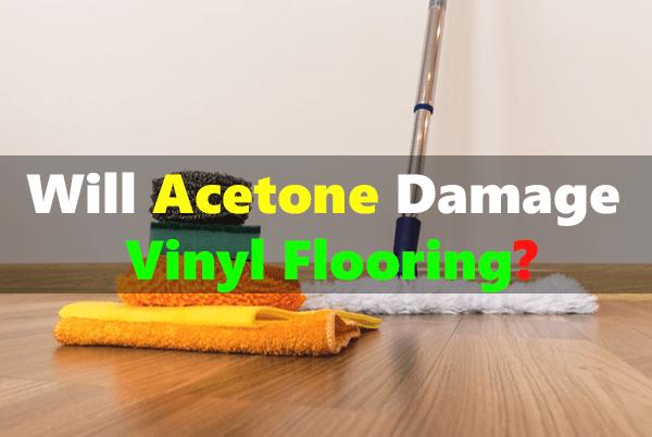 Will Acetone Damage Vinyl Flooring