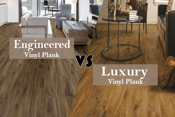 Engineered Vinyl Plank vs Luxury Vinyl Plank